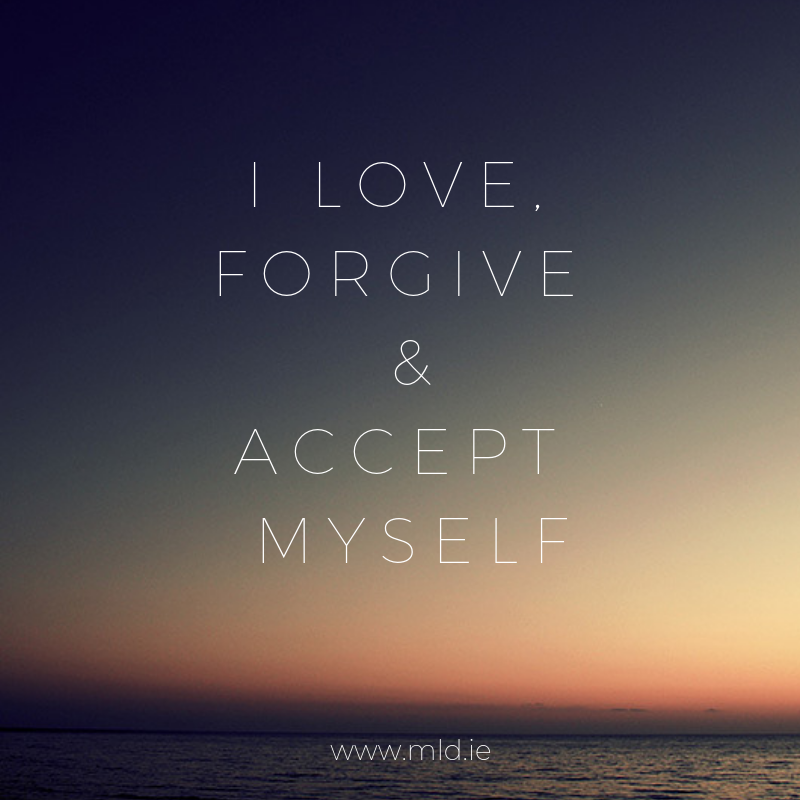 Affirmations: I love, forgive and accept myself